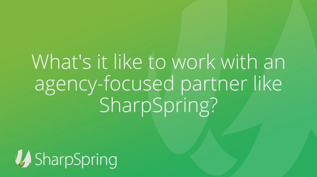 What's it like to work with an agency-focused partner like SharpSpring?