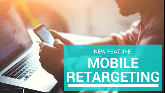 Introducing Mobile Retargeting: The easiest way to re-engage high-value mobile users across smartphone and tablet apps